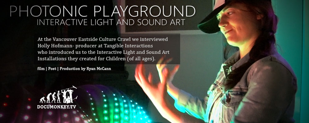 Photonic Playground --- At the Vancouver Eastside Culture Crawl we interviewed Holly Hofmann- producer at Tangible Interactions 